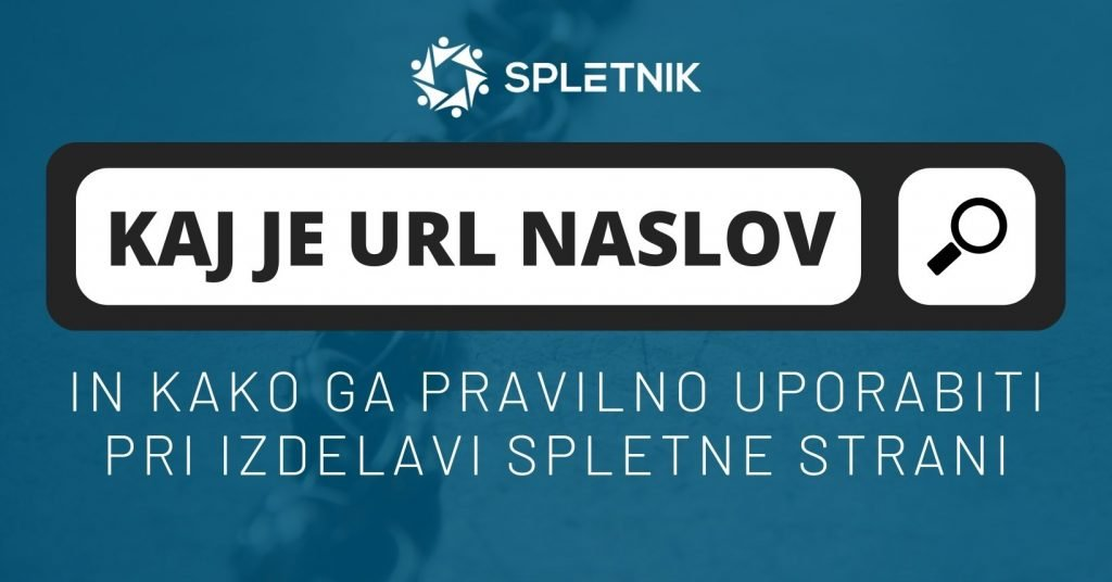 Kaj je URL naslov in kako ga pravilno uporabiti pri izdelavi spletne strani? - Spletnik Blog