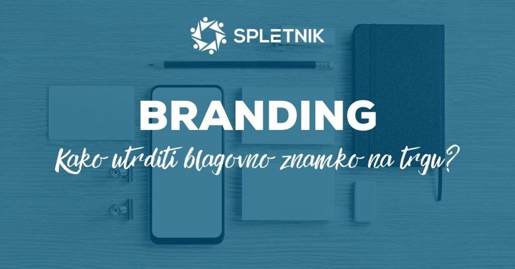 Branding: Kako v letu 2020 utrditi blagovno znamko na trgu? - Spletnik Blog